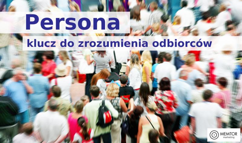 Persona - klucz do zrozumienia odbiorców