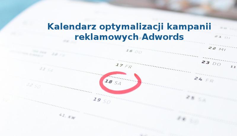 Kalendarz optymalizacji kampanii reklamowych Adwords